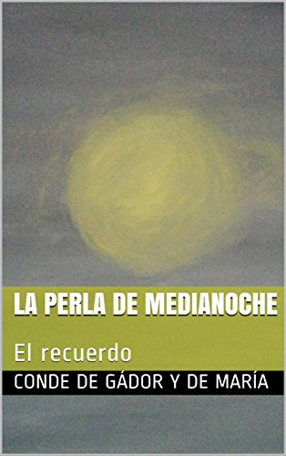 La perla de Medianoche: El recuerdo por Conde de Gádor y de María