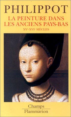 LA PEINTURE DANS LES ANCIENS PAYS-BAS. XVme-XVIme sicles