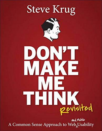 Don\'t Make Me Think: A Common Sense Approach to Web Usability (Voices That Matter)
