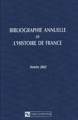 Bibliographie annuelle de l'histoire de France - volume 49 - Année 2003