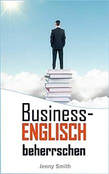 Business-Englisch beherrschen: 86 Wörter und Phrasen, die Ihnen auf die nächste Stufe verhelfen (English Edition)