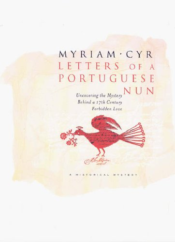 Letters Of A Portuguese Nun: Uncovering the Mystery Behind a 17th Century Forbidden Love