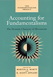 Accounting for Fundamentalisms: v. 4: The Dynamic Character of Movements (Fundamentalism Project)