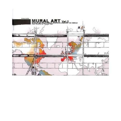 Mural Art 2: Murals on Huge Public Surfaces Around the World from Graffiti to Trompe L'oeil by Kiriakos Iosifidis (2009-11-30)