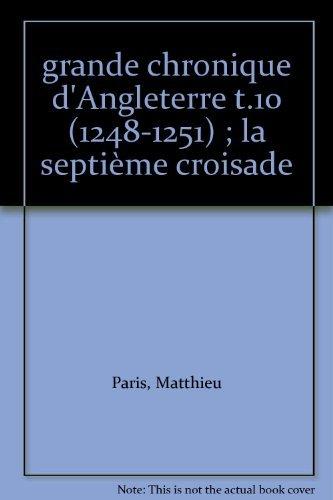 La Grande chronique d'Angleterre : Tome 10, 1248-1251, La VIIe Croisade
