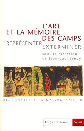 Le Genre humain, n° 36, L'Art et la Mémoire des camps. Représenter, exterminer. Rencontre à la maiso (36)