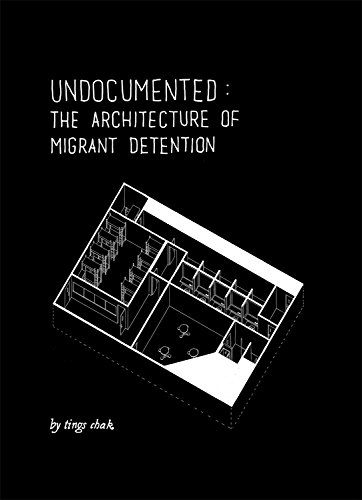 Undocumented: The Architecture of Migrant Detention por Tings Chak
