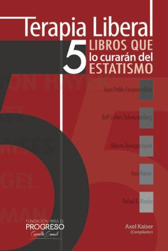 Terapia Liberal: 5 libros que lo curarán del estatismo (Papeles Libres) por Rafael E. Rincón