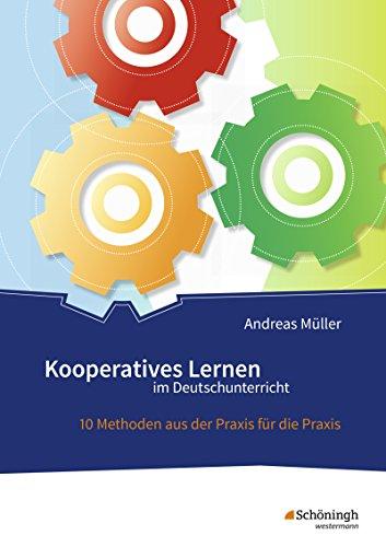Kooperatives Lernen im Deutschunterricht: 10 Methoden aus der Praxis für die Praxis