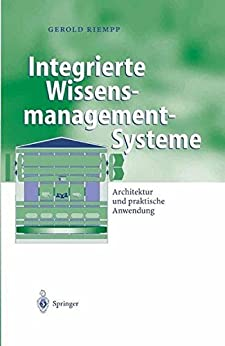 Integrierte Wissensmanagement-Systeme: Architektur und praktische Anwendung (Business Engineering)