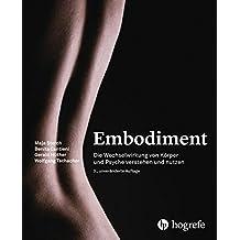 Embodiment: Die Wechselwirkung von Körper und Psyche verstehen und nutzen