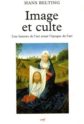 Image et culte : Une histoire de l'image avant l'époque de l'art par Hans Belting