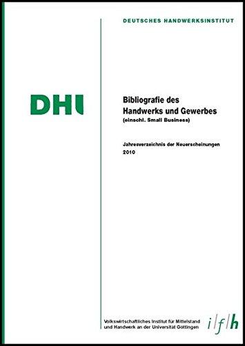 Bibliografie des Handwerks und Gewerbes 2010 (Einschließlich Small Business): Jahresverzeichnis der Neuerscheinungen