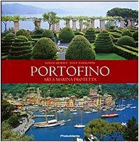 Portofino. Area marina protetta. Ediz. illustrata (Parchi e aree marine protette d'Italia)