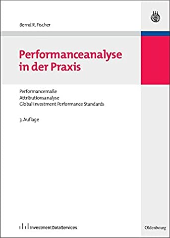 Performanceanalyse in der Praxis: Performancemaße, Attributionsanalyse, Global Investment Performance Standards