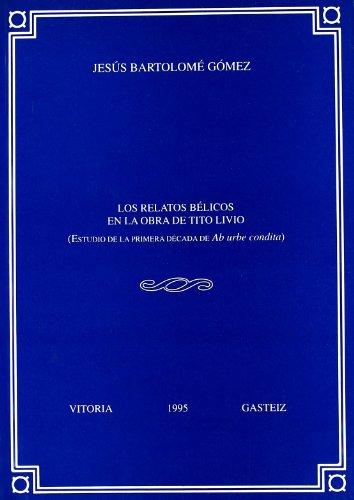 Los relatos bélicos en la obra de Tito Livio (Anejos Veleia Serie Minor) por Jesús Bartolomé Gómez