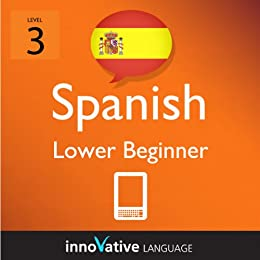 Learn Spanish - Level 3: Lower Beginner Spanish Volume 2 (Enhanced Version): Lessons 1-20 with Audio (InnovaInnovative Language Series - Learn Spanish ... Beginner to Advanced) (English Edition) di [Language, Innovative]
