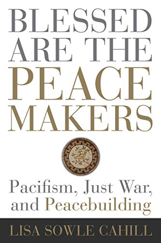 Blessed Are the Peacemakers: Pacifism, Just War, and Peacebuilding (English Edition)