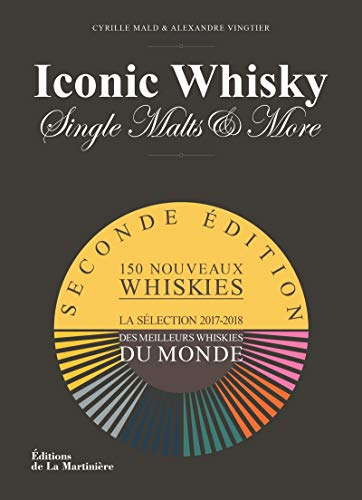Iconic Whisky, Single Malts & More : Un guide de dégustation d'experts, la sélection 2017-2018 des meilleurs whiskies du monde