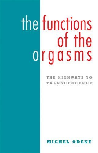 The Functions of the Orgasms: The Highways to Transcendence First edition by Odent, Michal (2009) Paperback