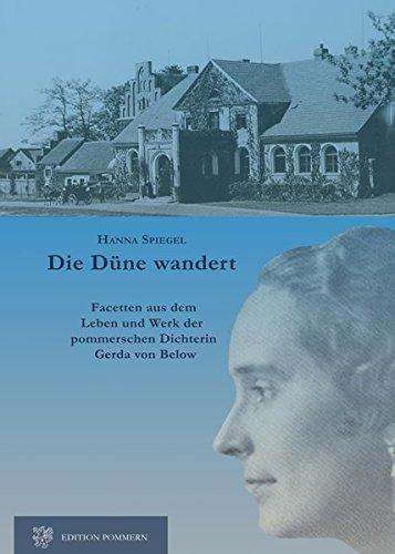 Die Düne wandert: Facetten aus Leben und Werk der pommerschen Dichterin Gerda von Below (Dune Spiegel)