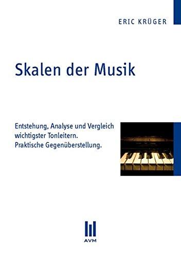 Skalen der Musik: Entstehung, Analyse und Vergleich wichtigster Tonleitern. Praktische Gegenüberstellung. (Akademische Verlagsgemeinschaft München)