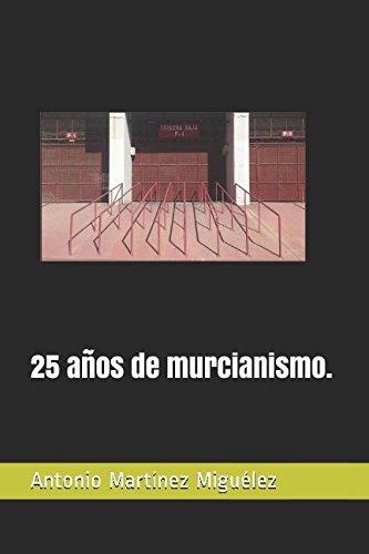 25 años de murcianismo. por Antonio Martínez Miguélez