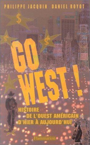 Go West ! Histoire de l'Ouest américain d'hier à aujourd'hui par Philippe Jacquin
