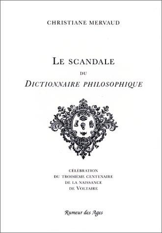 Le scandale du Dictionnaire philosophique: Célébration du troisième centenaire de la naissance de Voltaire par Christiane Mervaud