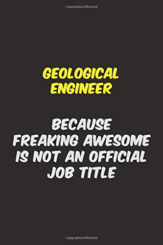 Geological Engineer    BECAUSE  FREAKING  AWESOME  IS  NOT  AN  OFFICIAL  JOB  TITLE: Halloween themed Career Pride Quote  6x9 Blank Lined   Notebook Journal