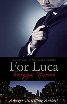 For Luca (Chicago Syndicate Book 2) by [Naomi, Soraya]