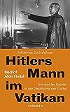 Hitlers Mann im Vatikan: Bischof Alois Hudal. Ein dunkles Kapitel in der Geschichte der Kirche - Johannes Sachslehner