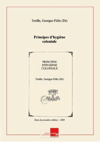 Principes d'hygiène coloniale [édition 1899] par Georges-Félix (Dr) Treille