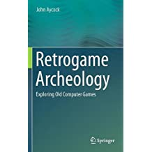 Retrogame Archeology: Exploring Old Computer Games