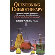 Questioning Chemotherapy: A Critique of the Use of Toxic Drugs in the Treatment of Cancer