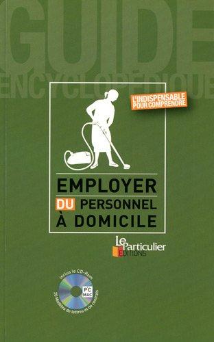Employer du personnel à domicile: L'indispensable pour comprendre. Avec Cd-Rom, 20 modèles de lettres et de contrats.