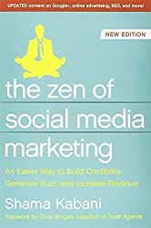 The Zen of Social Media Marketing: An Easier Way to Build Credibility, Generate Buzz, and Increase Revenue by Shama Hyder (2013-01-01)
