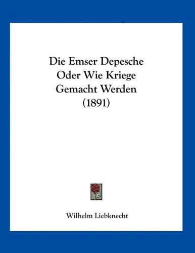 Die Emser Depesche Oder Wie Kriege Gemacht Werden (1891)