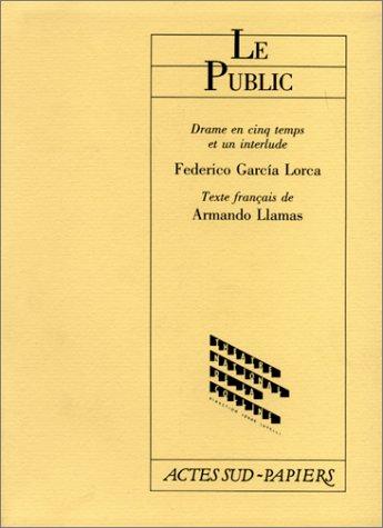 Le Public : Drame en cinq temps et un interlude par Federico Garcia Lorca