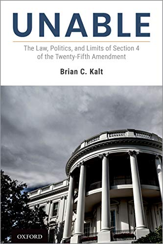 Unable: The Law, Politics, and Limits of Section 4 of the Twenty-Fifth Amendment (English Edition)
