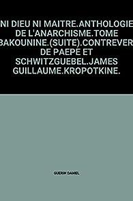 NI DIEU NI MAITRE.ANTHOLOGIE DE L'ANARCHISME.TOME II.BAKOUNINE..CONTREVERSE DE PAEPE ET SCHWITZGUEBEL.JAMES GUILLAUME.KROPOTKINE. par Daniel Guérin