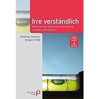 Irre Verständlich: Menschen mit psychischer Erkrankung wirksam unterstützen (Fachwissen) by Matthias Hammer (2012-06-01)