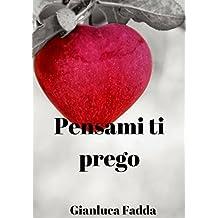 Pensami ti prego (Italian Edition)