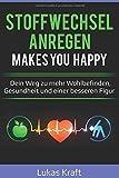 Stoffwechsel anregen makes you happy: Dein Weg zu mehr Wohlbefinden, Gesundheit und einer besseren Figur