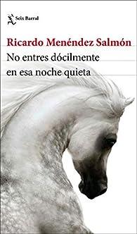 No entres dócilmente en esa noche quieta par  Ricardo Menéndez Salmón