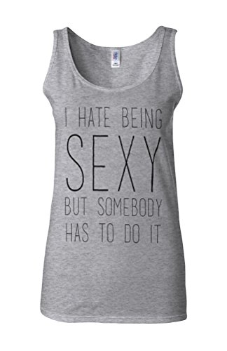 I Hate Being Sexy But Somebody Has To Do It Novelty White Femme Women Tricot de Corps Tank Top Vest Gris Sportif