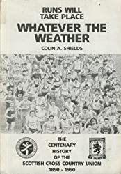 Runs Will Take Place, Whatever the Weather: Centenary History of the Scottish Cross Country Union, 1890-1990