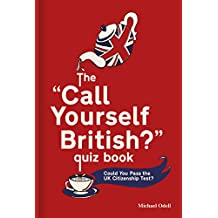 The 'Call Yourself British?' Quiz Book: Could You Pass the UK Citizenship Test?