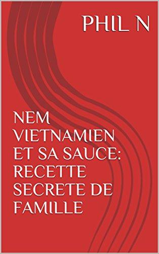 NEM VIETNAMIEN ET SA SAUCE: RECETTE SECRETE DE FAMILLE par PHIL N