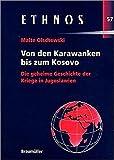 Von den Karawanken bis zum Kosovo. Die geheime Geschichte der Kriege in Jugoslawien. (Ethnos. Schriftenreihe zu Fragen von Volksgruppen und Minderheiten) -